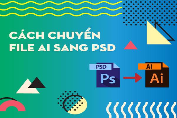 huong-dan-chi-tiet-chuyen-file-ai-sang-psd
