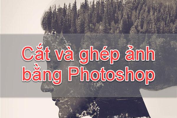 cach-ghep-anh-trong-photoshop-cs6-don-gian-va-hieu-qua-nhat