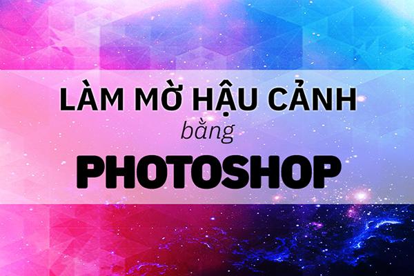 làm mờ phông nền bằng photoshop cs6