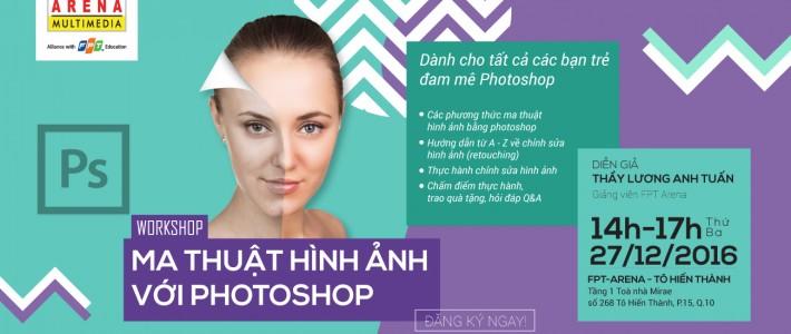 """Workshop """"Ma thuật hình ảnh với Photoshop"""" món quà năm mới từ FPT Arena"""