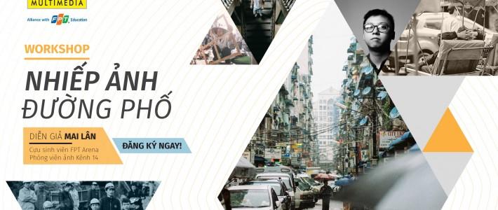 """[HN] Khám phá sở trường Nhiếp ảnh của bạn với Workshop """"Nhiếp Ảnh Đường Phố"""" tại FPT Arena Multimedia"""