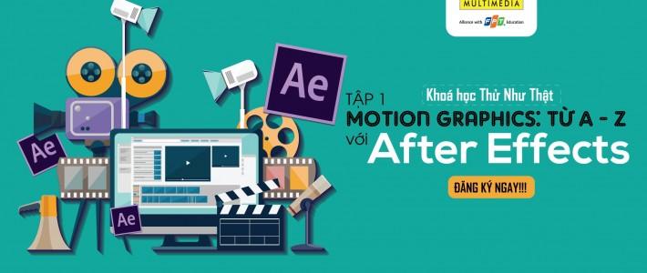 Mời tham dự chuỗi Khoá học Thử Như Thật –  Tập 1: Motion Graphics: Từ A – Z với After Effects